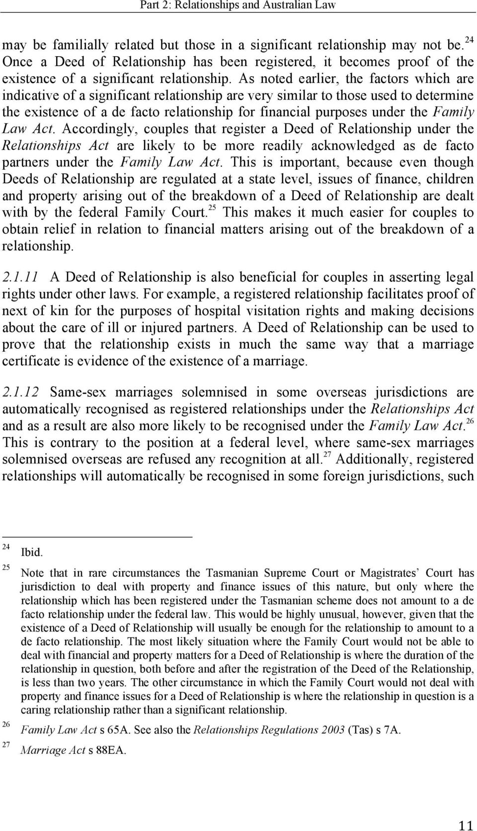 As noted earlier, the factors which are indicative of a significant relationship are very similar to those used to determine the existence of a de facto relationship for financial purposes under the
