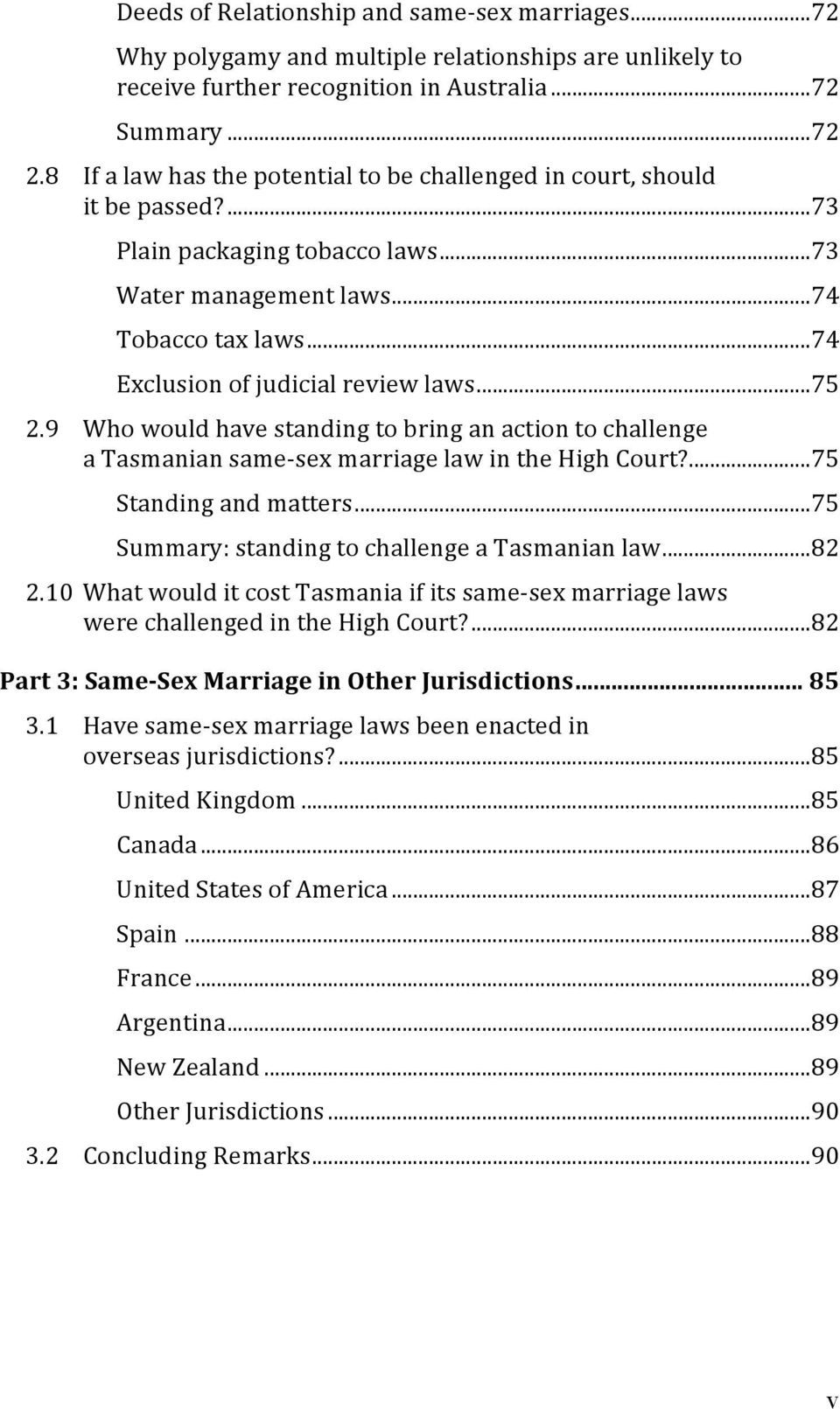 .. 74 Exclusion of judicial review laws... 75 2.9 Who would have standing to bring an action to challenge a Tasmanian same- sex marriage law in the High Court?... 75 Standing and matters.