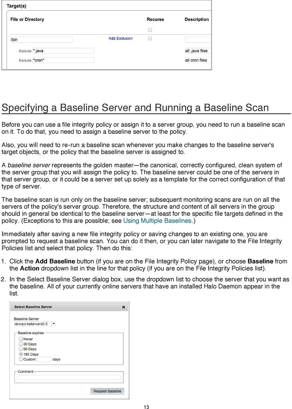 Also, you will need to re-run a baseline scan whenever you make changes to the baseline server's target objects, or the policy that the baseline server is assigned to.