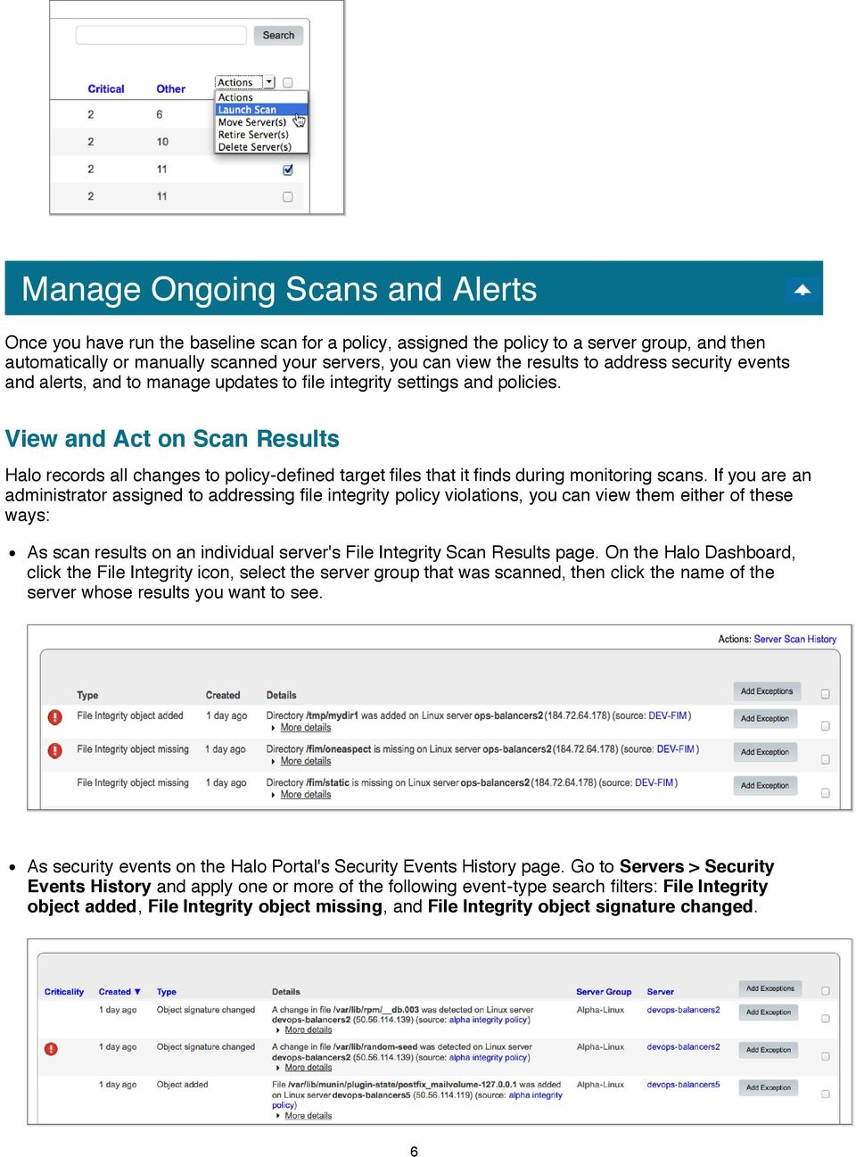 View and Act on Scan Results Halo records all changes to policy-defined target files that it finds during monitoring scans.