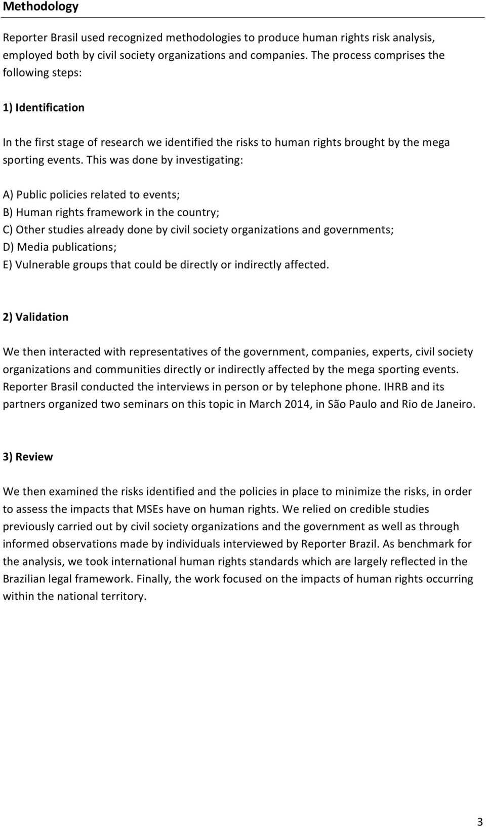This was done by investigating: A) Public policies related to events; B) Human rights framework in the country; C) Other studies already done by civil society organizations and governments; D) Media
