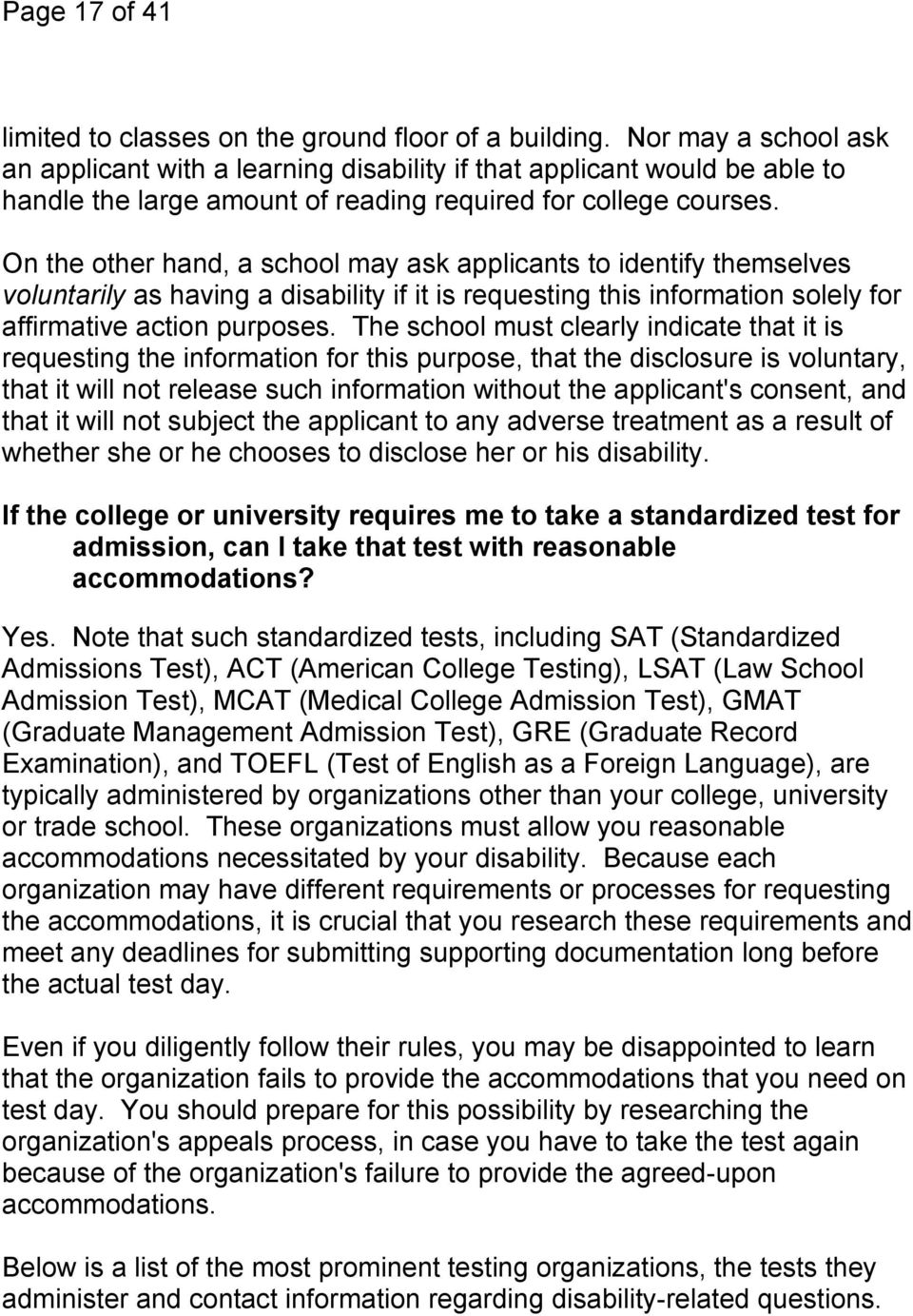 On the other hand, a school may ask applicants to identify themselves voluntarily as having a disability if it is requesting this information solely for affirmative action purposes.