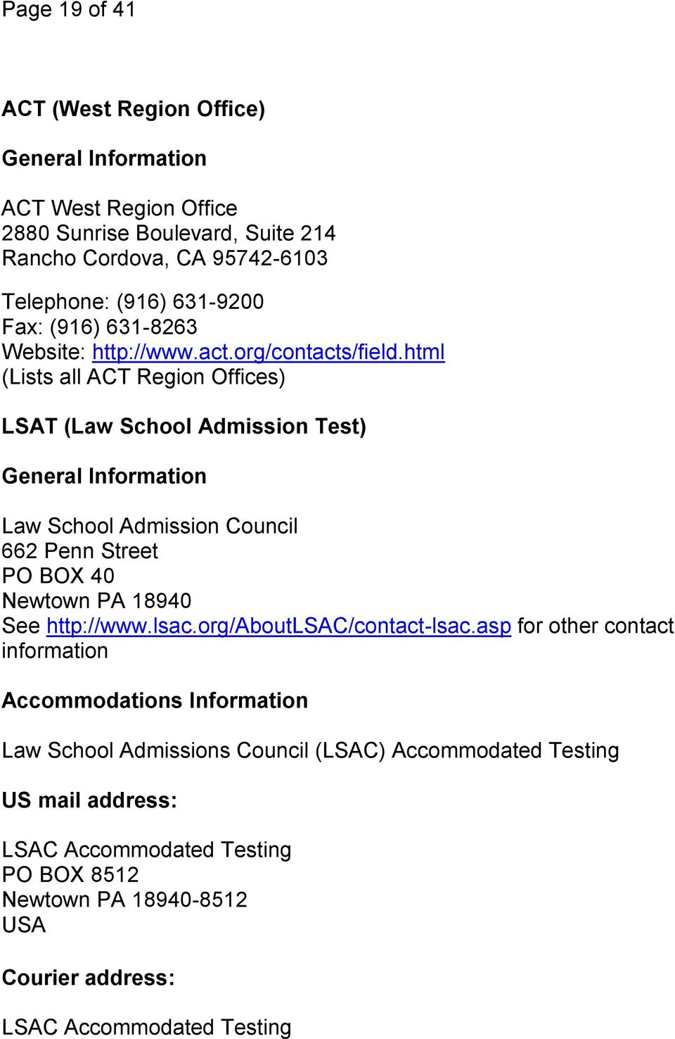 html (Lists all ACT Region Offices) LSAT (Law School Admission Test) General Information Law School Admission Council 662 Penn Street PO BOX 40 Newtown PA 18940 See