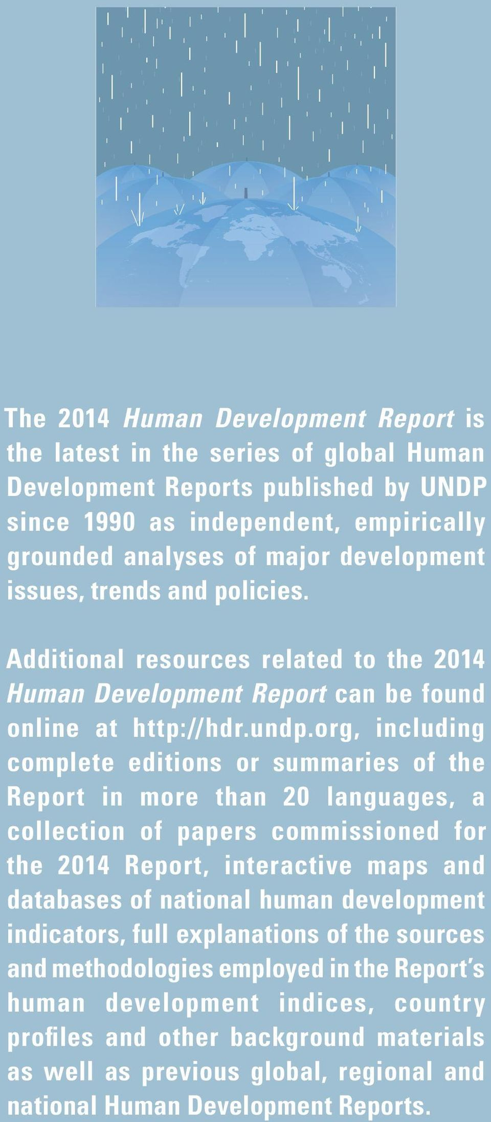 org, including complete editions or summaries of the Report in more than 20 languages, a collection of papers commissioned for the 2014 Report, interactive maps and databases of national human