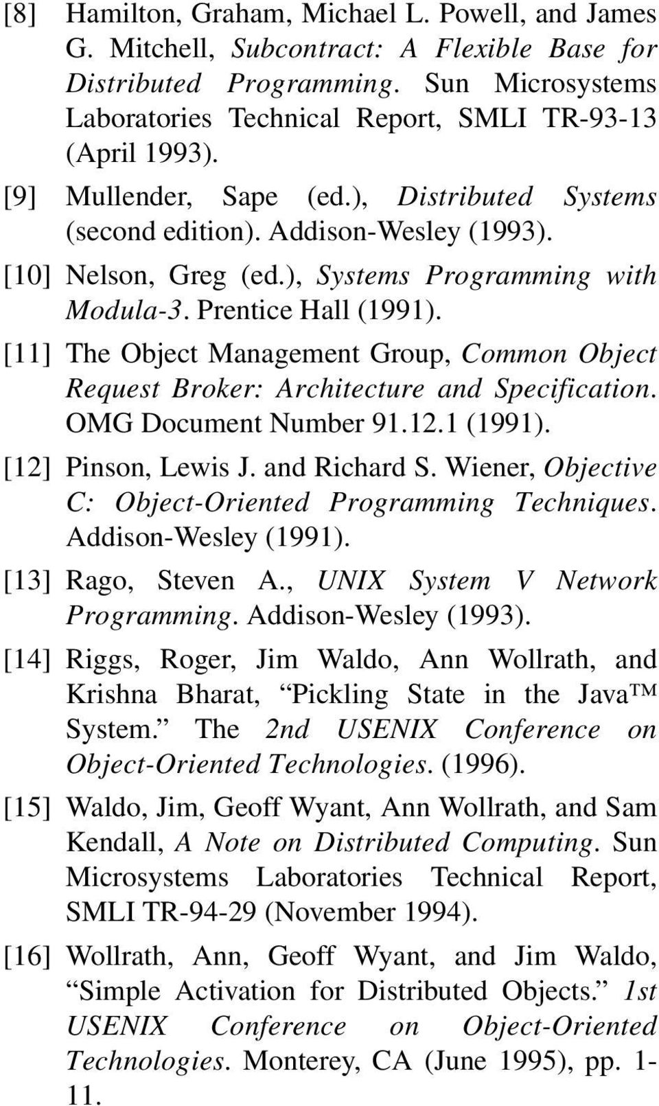 [11] The Object Management Group, Common Object Request Broker: Architecture and Specification. OMG Document Number 91.12.1 (1991). [12] Pinson, Lewis J. and Richard S.