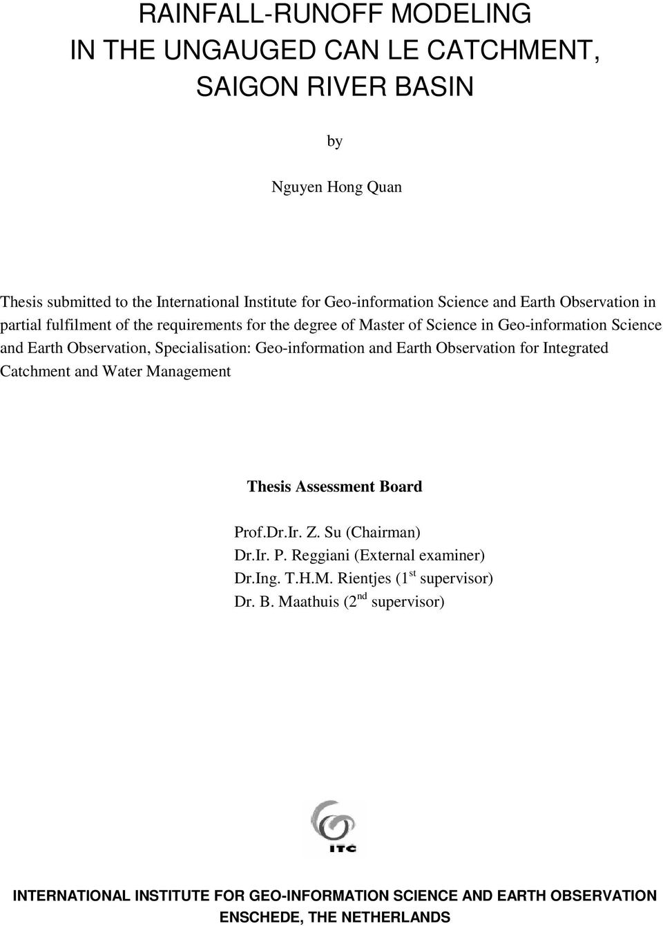 Geo-information and Earth Observation for Integrated Catchment and Water Management Thesis Assessment oard Prof.Dr.Ir. Z. Su (Chairman) Dr.Ir. P. eggiani (External examiner) Dr.
