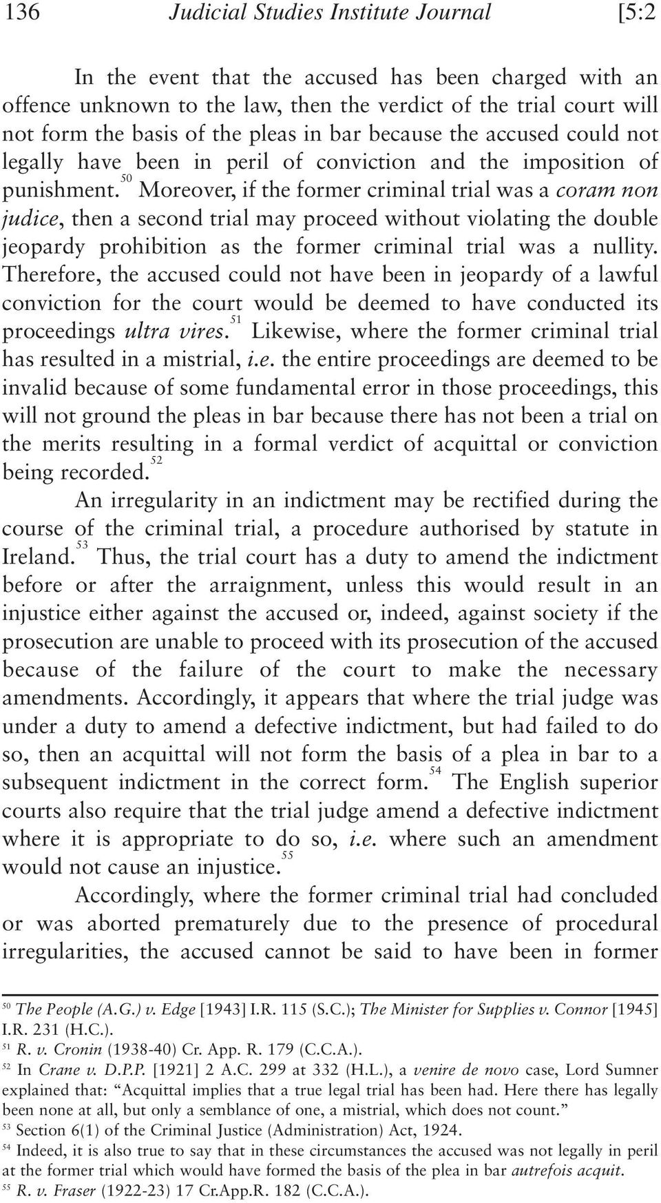 50 Moreover, if the former criminal trial was a coram non judice, then a second trial may proceed without violating the double jeopardy prohibition as the former criminal trial was a nullity.