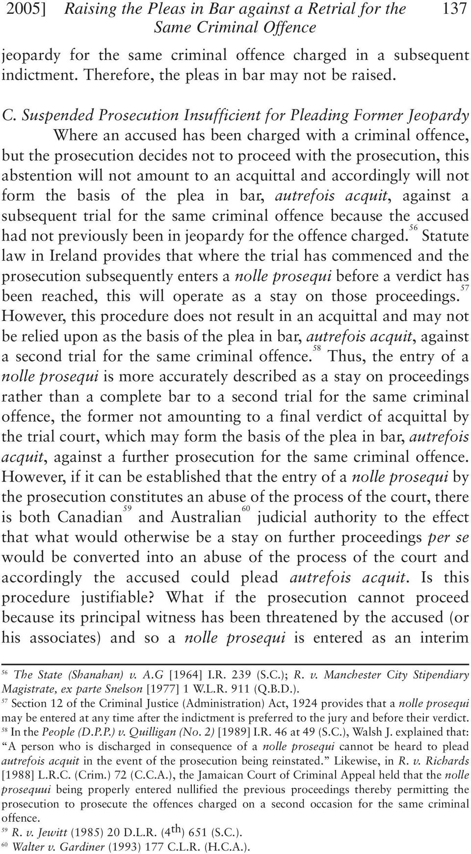 Suspended Prosecution Insufficient for Pleading Former Jeopardy Where an accused has been charged with a criminal offence, but the prosecution decides not to proceed with the prosecution, this