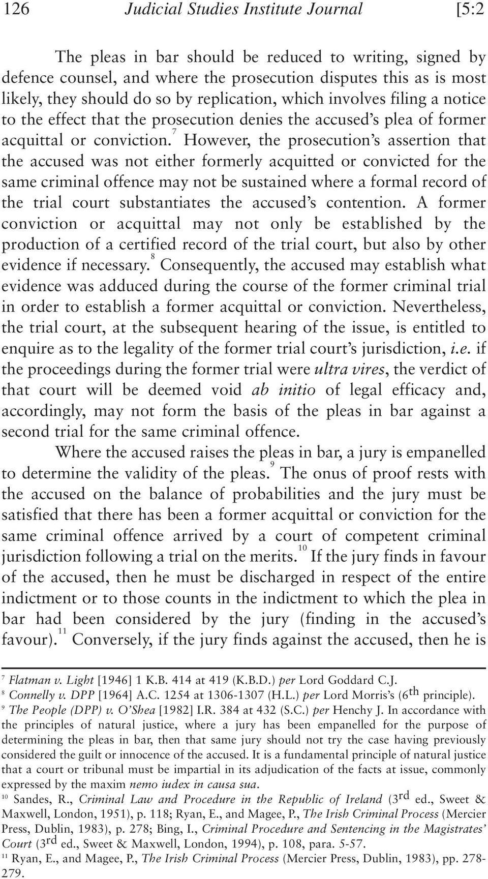 7 However, the prosecution s assertion that the accused was not either formerly acquitted or convicted for the same criminal offence may not be sustained where a formal record of the trial court
