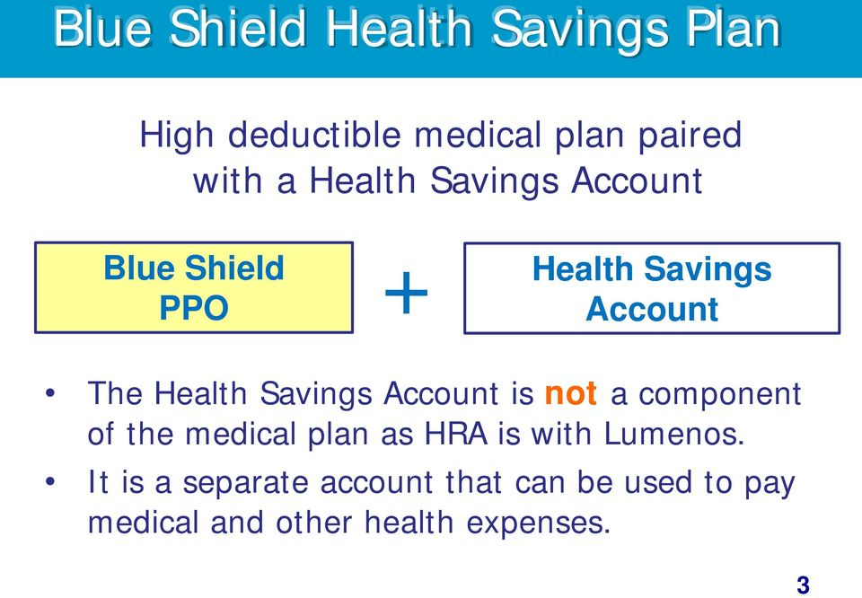 Savings Account is not a component of the medical plan as HRA is with Lumenos.