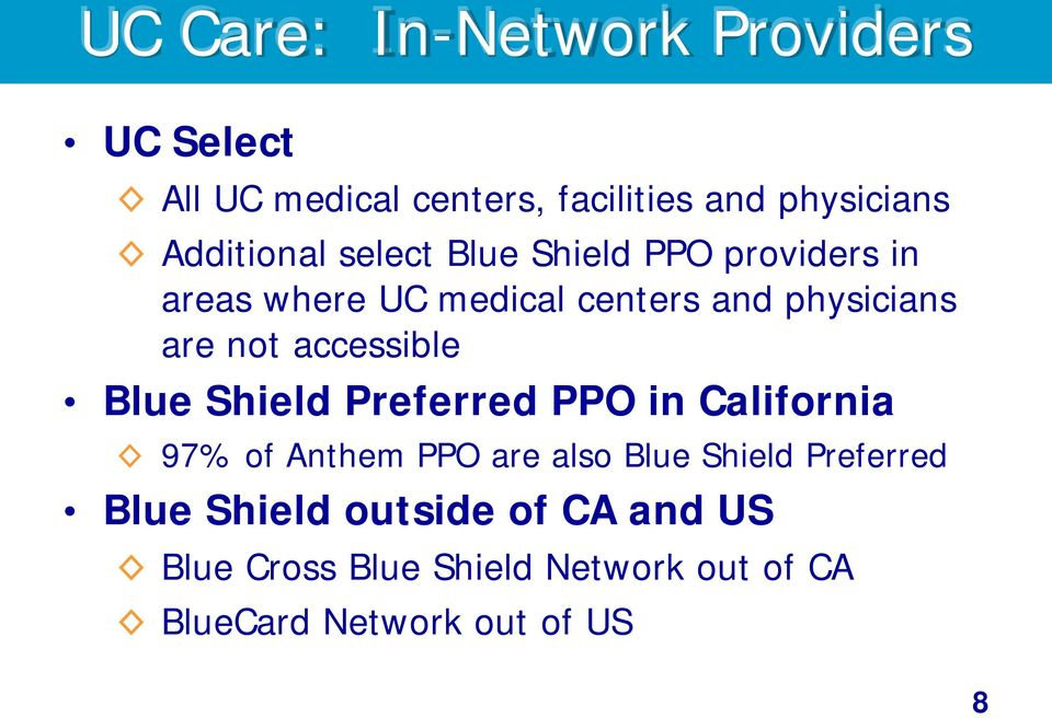 not accessible Blue Shield Preferred PPO in California 97% of Anthem PPO are also Blue Shield