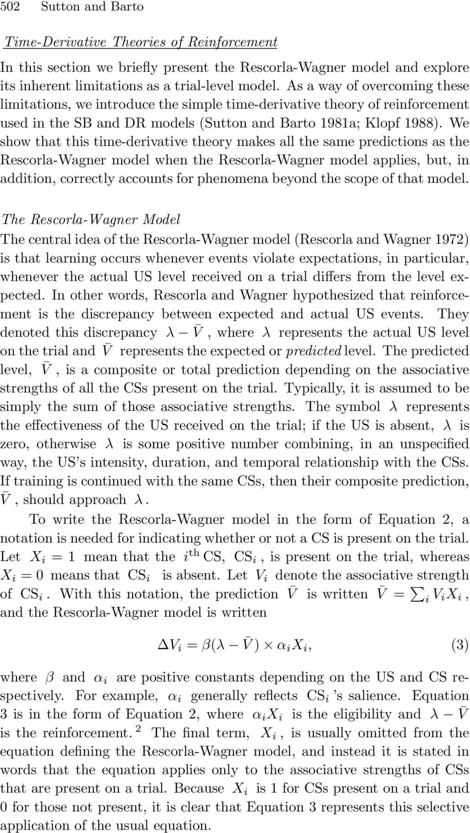 We show that this time-derivative theory makes all the same predictions as the Rescorla-Wagner model when the Rescorla-Wagner model applies, but, in addition, correctly accounts for phenomena beyond