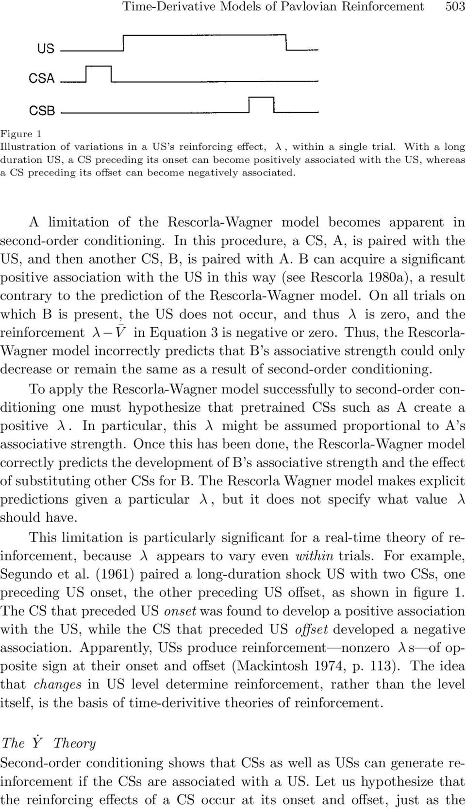A limitation of the Rescorla-Wagner model becomes apparent in second-order conditioning. In this procedure, a CS, A, is paired with the US, and then another CS, B, is paired with A.