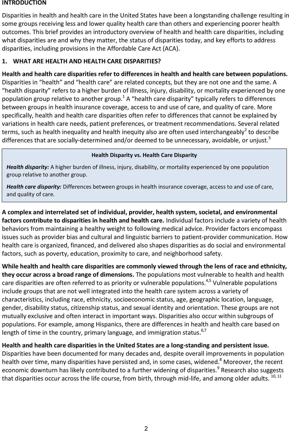 This brief provides an introductory overview of health and health care disparities, including what disparities are and why they matter, the status of disparities today, and key efforts to address