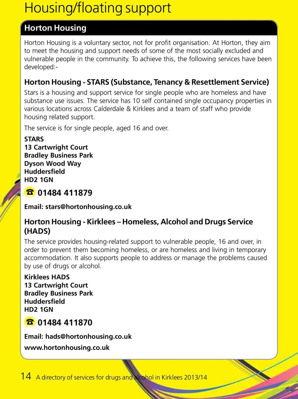 To achieve this, the following services have been developed:- Horton Housing - STARS (Substance, Tenancy & Resettlement Service) Stars is a housing and support service for single people who are