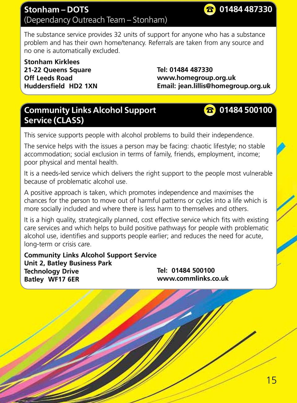 lillis@homegroup.org.uk Community Links Alcohol Support Service (CLASS) 01484 500100 This service supports people with alcohol problems to build their independence.