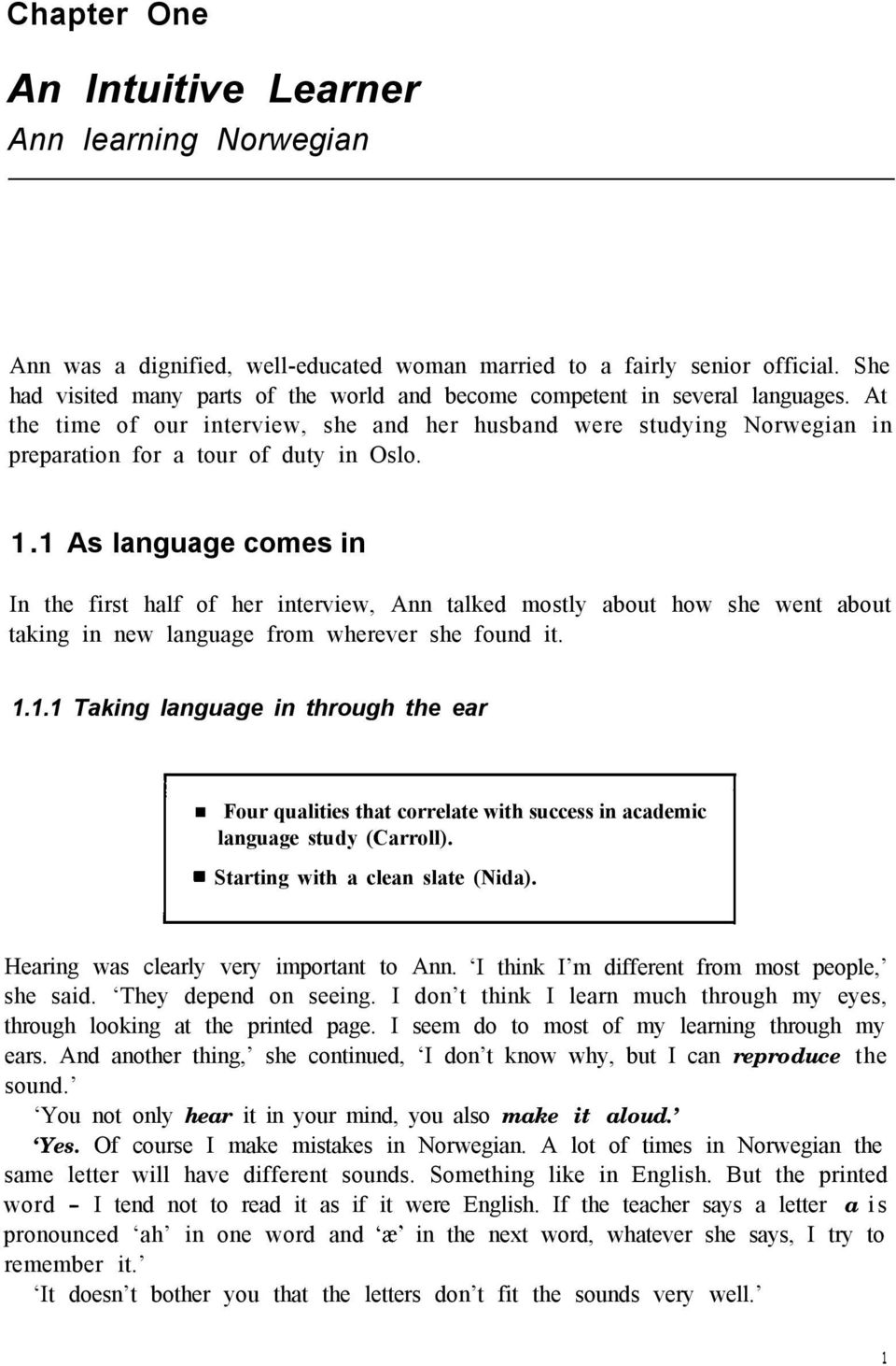 1.1 As language comes in In the first half of her interview, Ann talked mostly about how she went about taking in new language from wherever she found it. 1.1.1 Taking language in through the ear I I Four qualities that correlate with success in academic language study (Carroll).