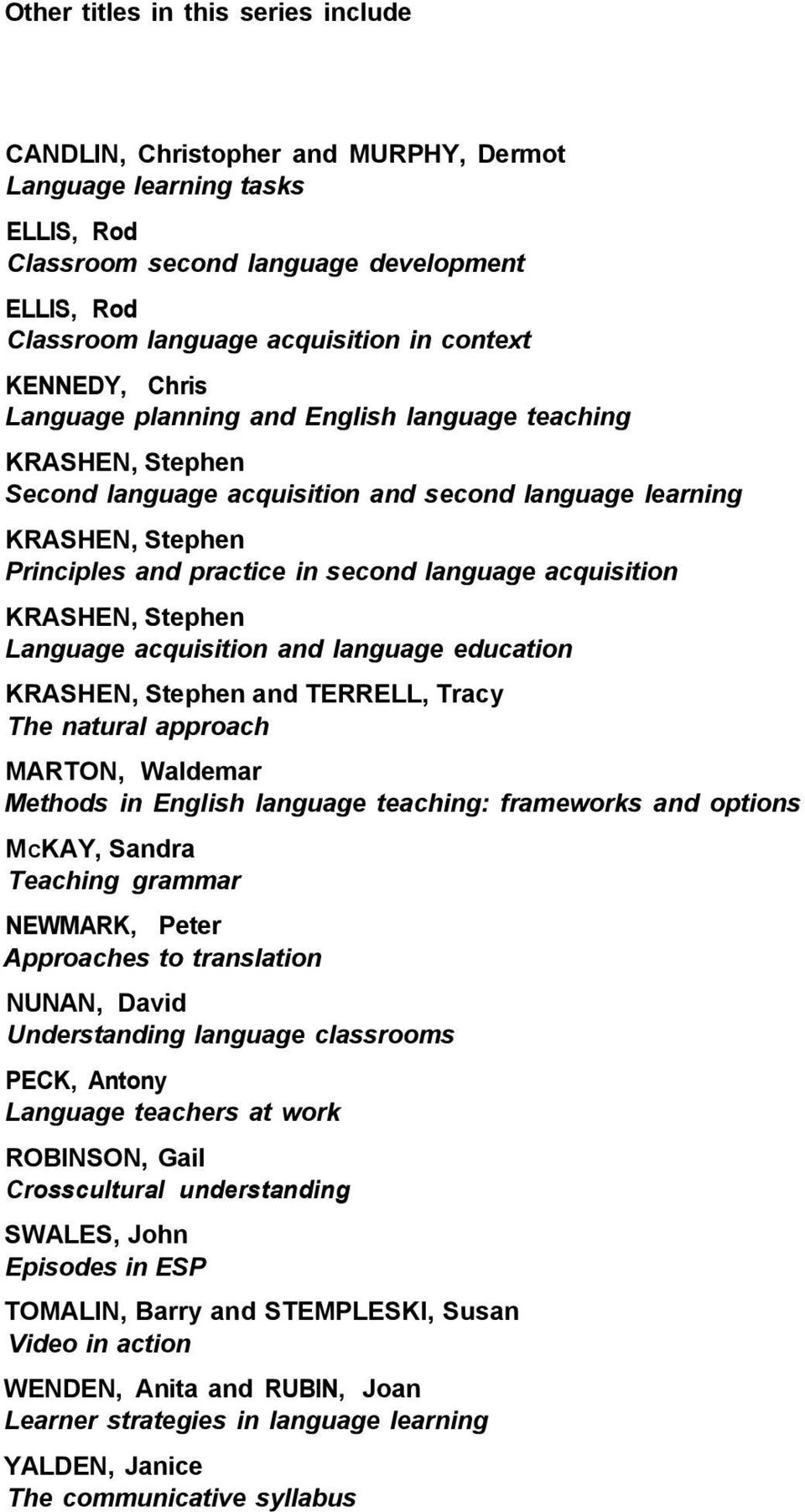 language acquisition KRASHEN, Stephen Language acquisition and language education KRASHEN, Stephen and TERRELL, Tracy The natural approach MARTON, Waldemar Methods in English language teaching: