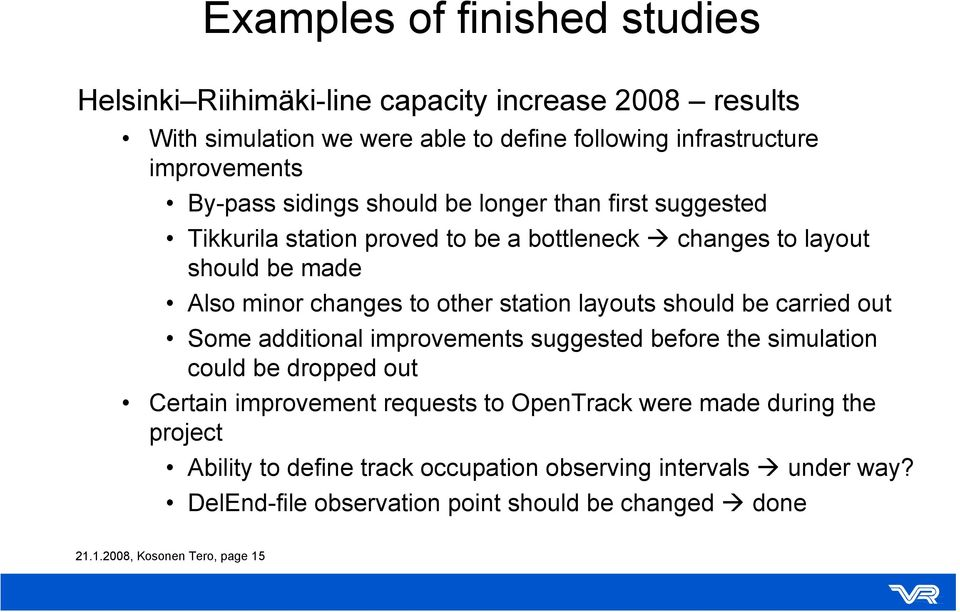 station layouts should be carried out Some additional improvements suggested before the simulation could be dropped out Certain improvement requests to OpenTrack