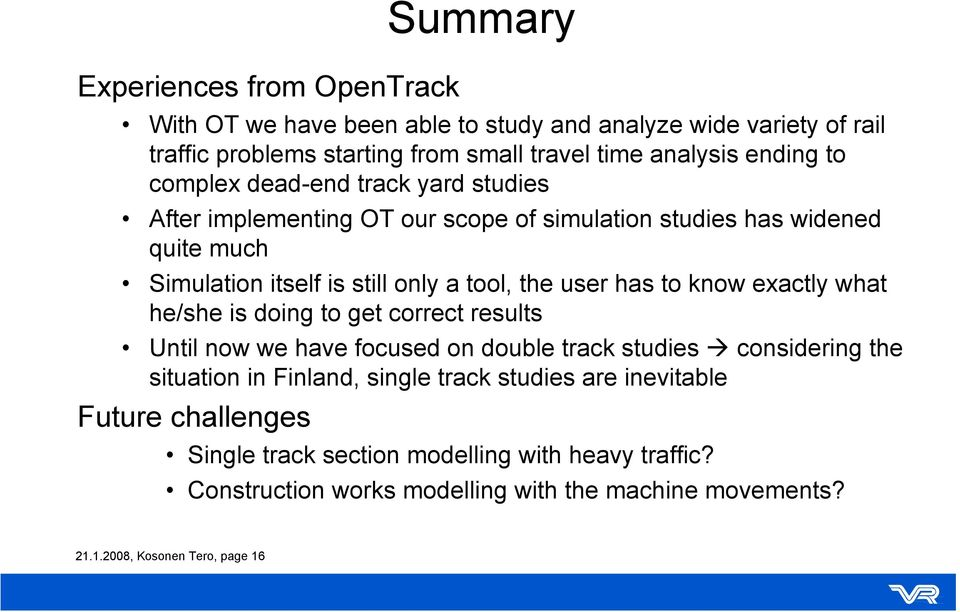 to know exactly what he/she is doing to get correct results Until now we have focused on double track studies considering the situation in Finland, single track studies