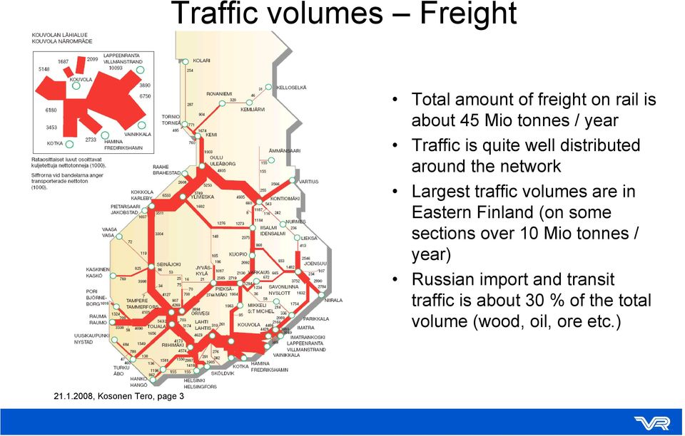 Eastern Finland (on some sections over 10 Mio tonnes / year) Russian import and transit
