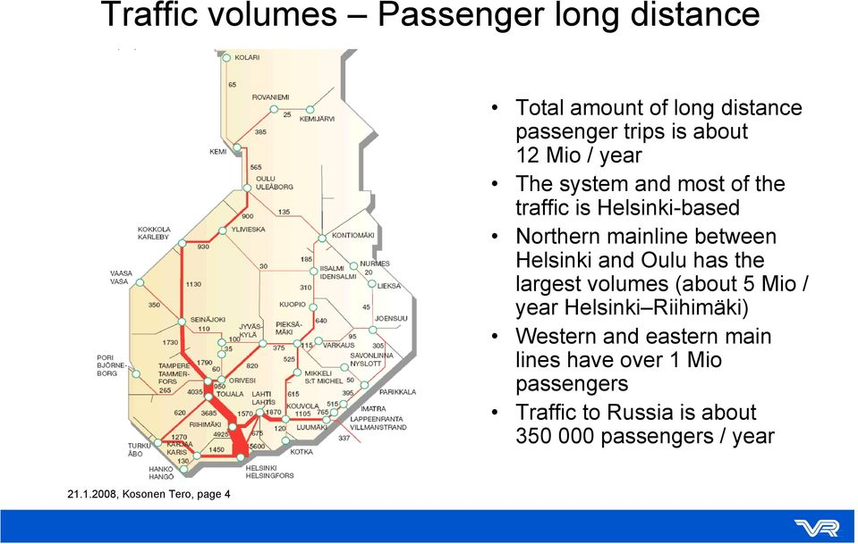 Oulu has the largest volumes (about 5 Mio / year Helsinki Riihimäki) Western and eastern main lines