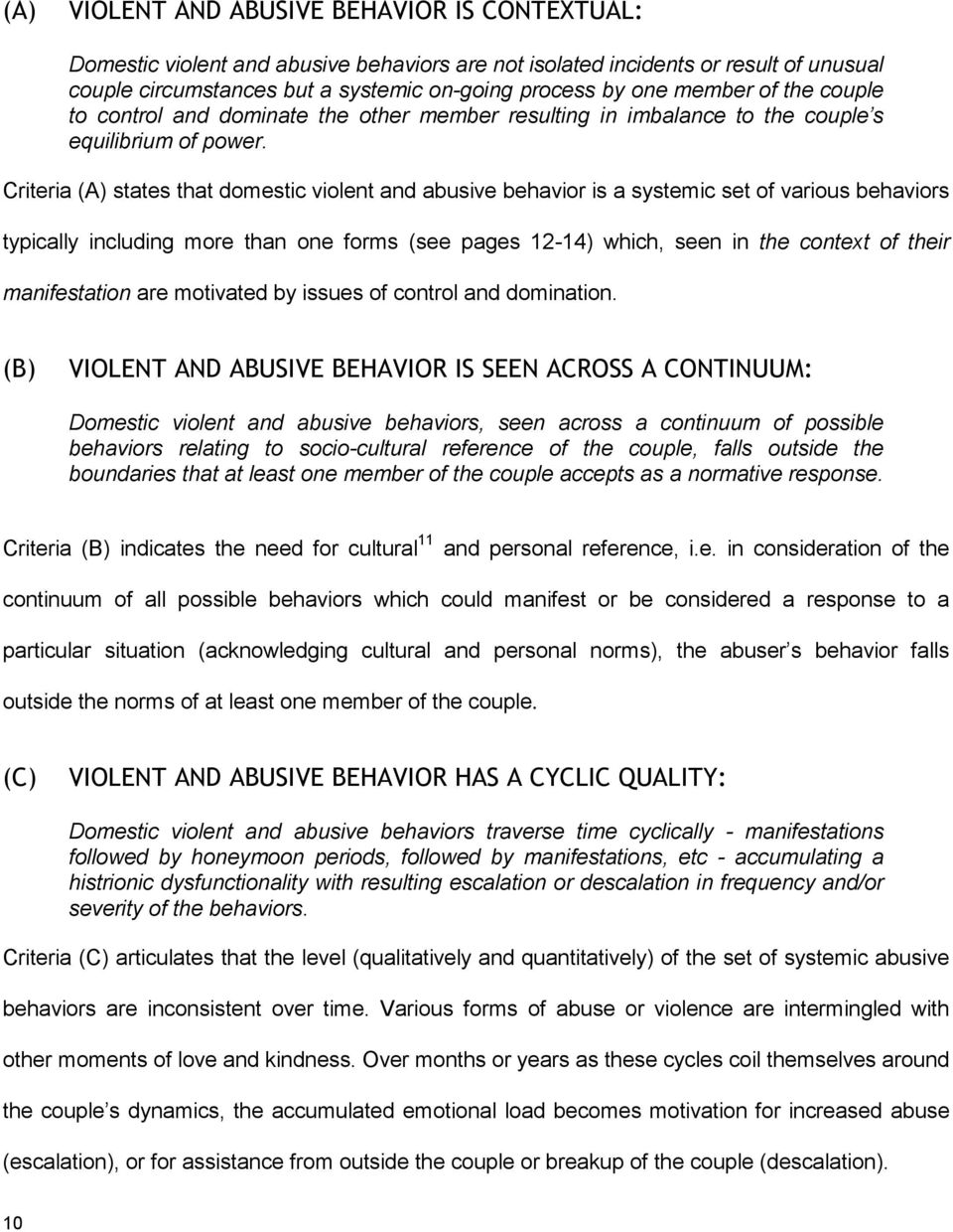 Criteria (A) states that domestic violent and abusive behavior is a systemic set of various behaviors typically including more than one forms (see pages 12-14) which, seen in the context of their