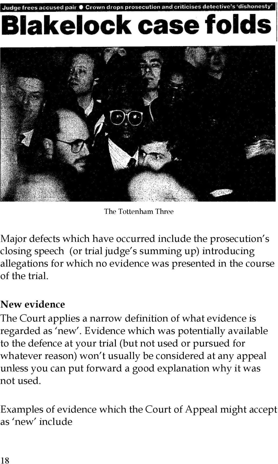 Evidence which was potentially available to the defence at your trial (but not used or pursued for whatever reason) won t usually be considered at any