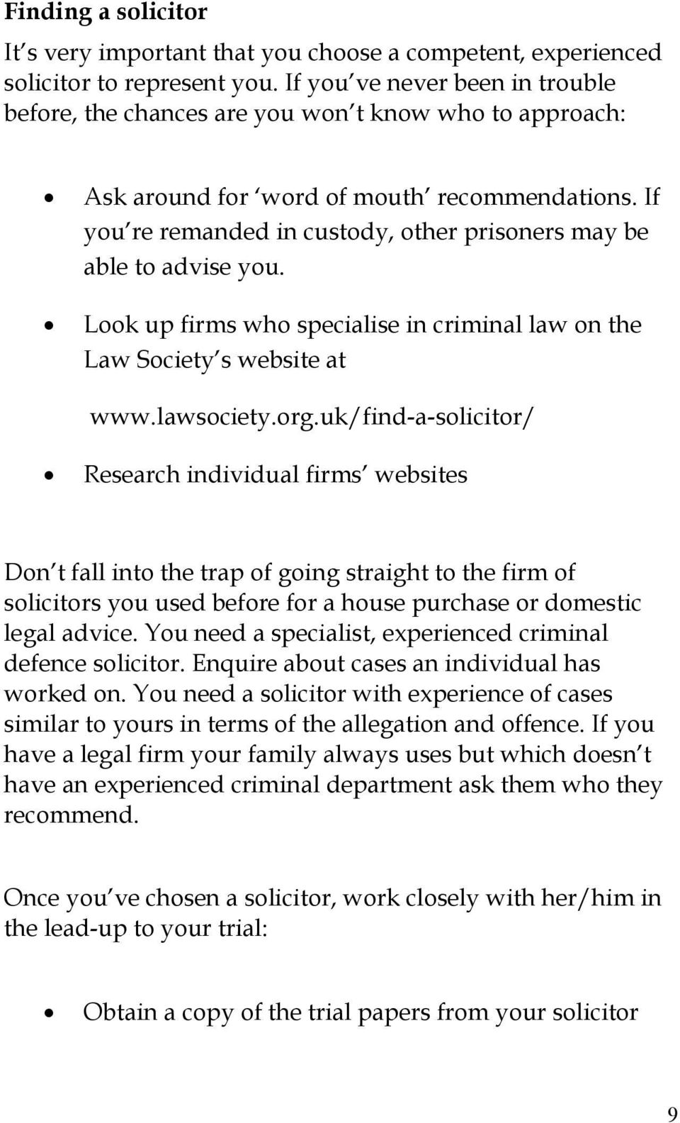 If you re remanded in custody, other prisoners may be able to advise you. Look up firms who specialise in criminal law on the Law Society s website at www.lawsociety.org.
