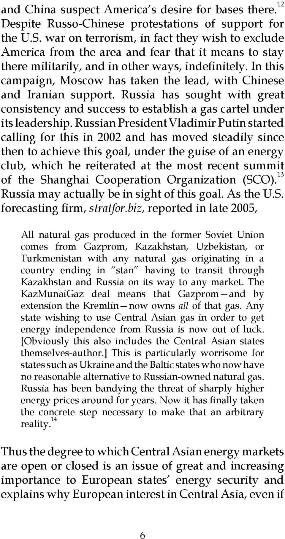 In this campaign, Moscow has taken the lead, with Chinese and Iranian support. Russia has sought with great consistency and success to establish a gas cartel under its leadership.