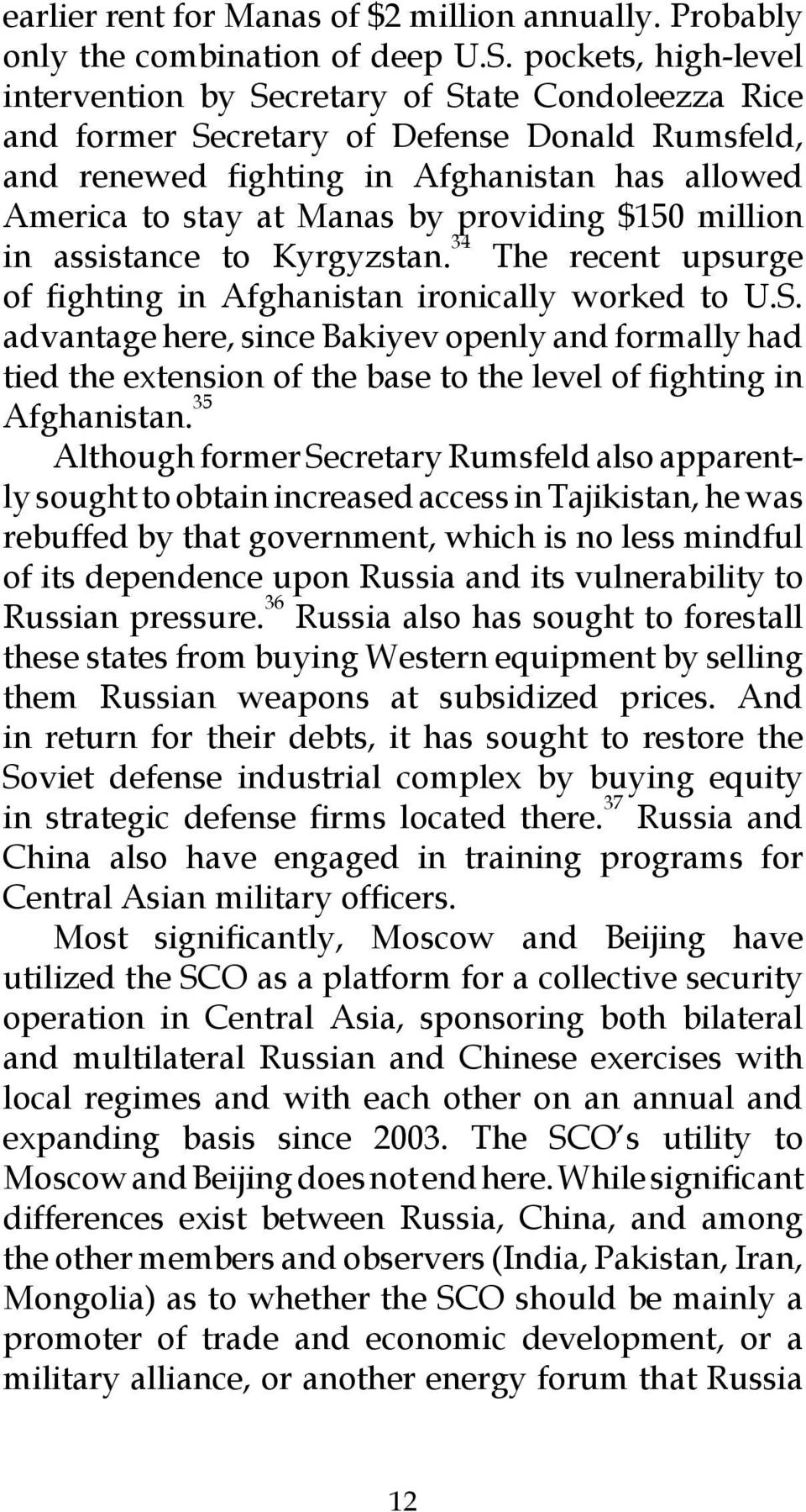 providing $150 million in assistance to Kyrgyzstan. 34 The recent upsurge of fighting in Afghanistan ironically worked to U.S.