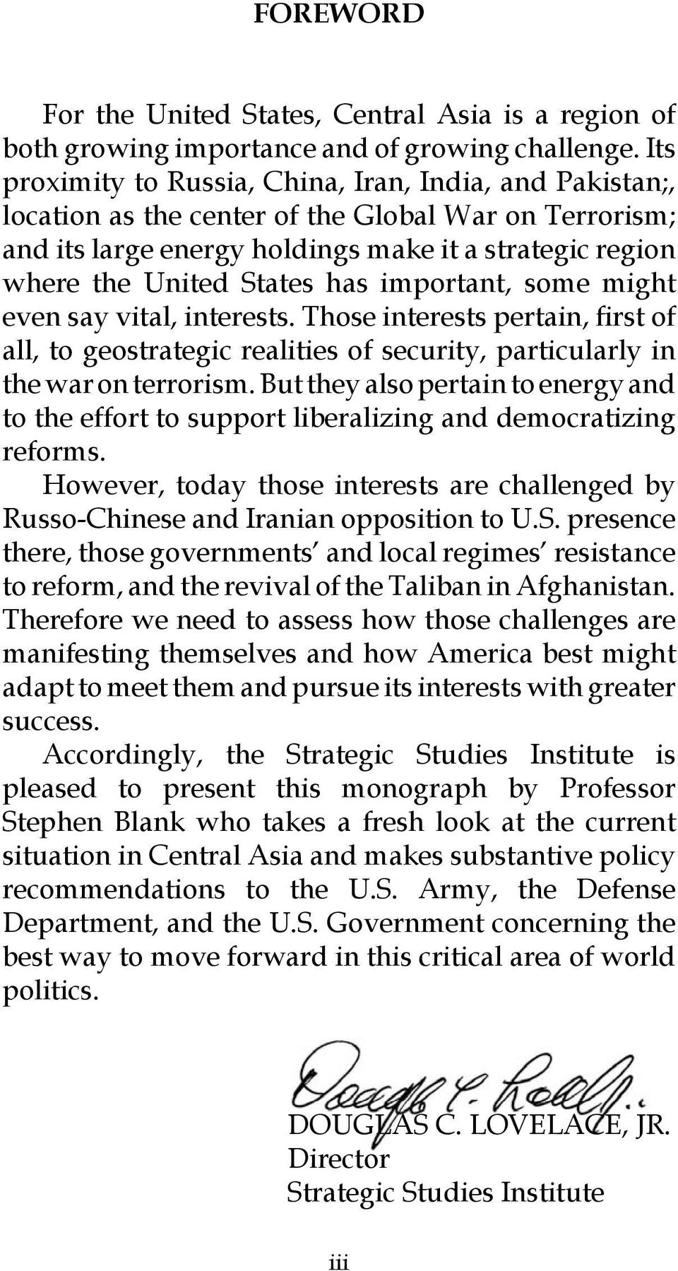 important, some might even say vital, interests. Those interests pertain, first of all, to geostrategic realities of security, particularly in the war on terrorism.