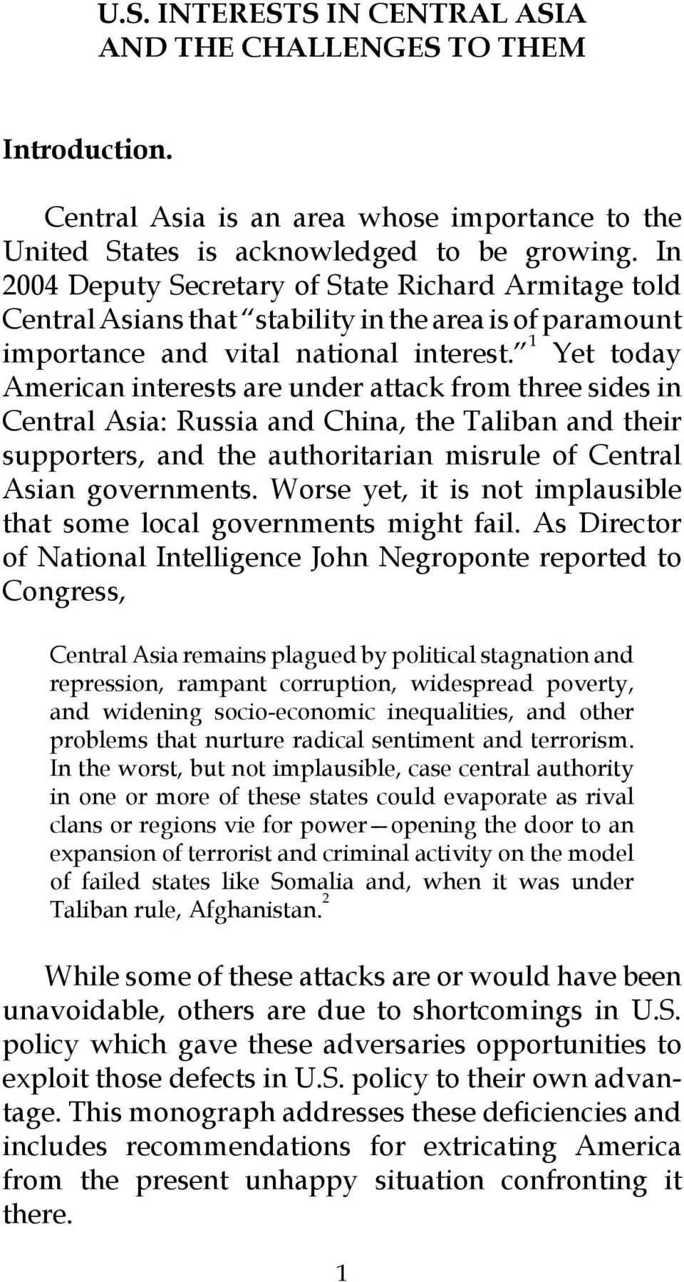 1 Yet today American interests are under attack from three sides in Central Asia: Russia and China, the Taliban and their supporters, and the authoritarian misrule of Central Asian governments.