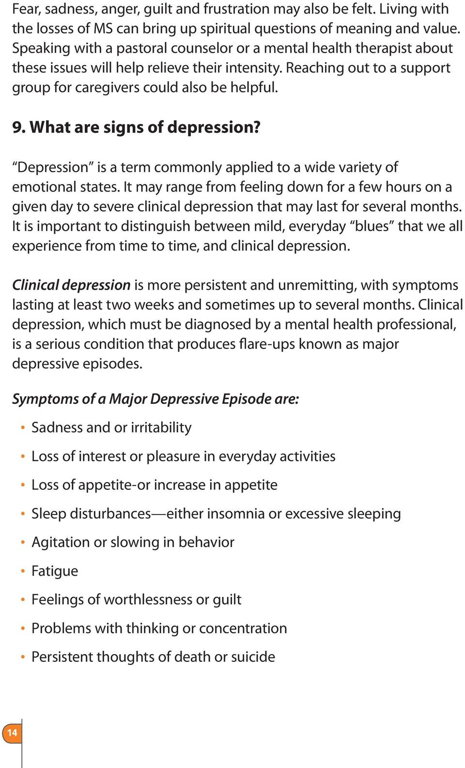 What are signs of depression? Depression is a term commonly applied to a wide variety of emotional states.