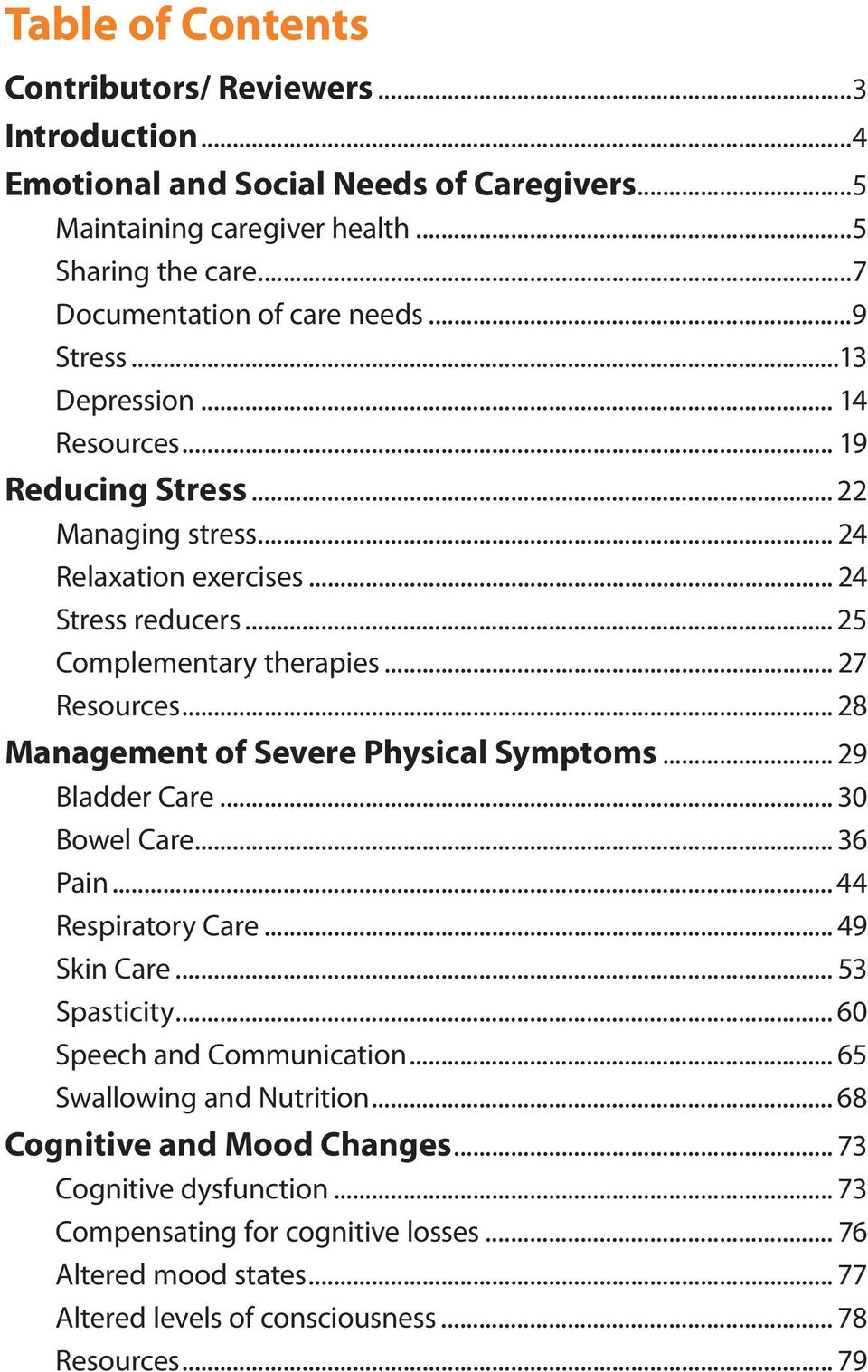 .. 28 Management of Severe Physical Symptoms... 29 Bladder Care... 30 Bowel Care... 36 Pain... 44 Respiratory Care... 49 Skin Care... 53 Spasticity... 60 Speech and Communication.