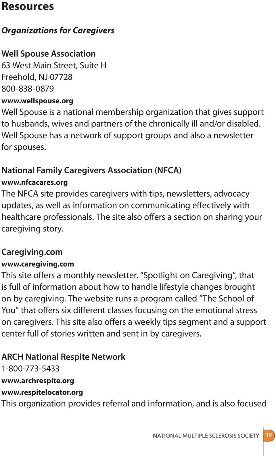 Well Spouse has a network of support groups and also a newsletter for spouses. National Family Caregivers Association (NFCA) www.nfcacares.