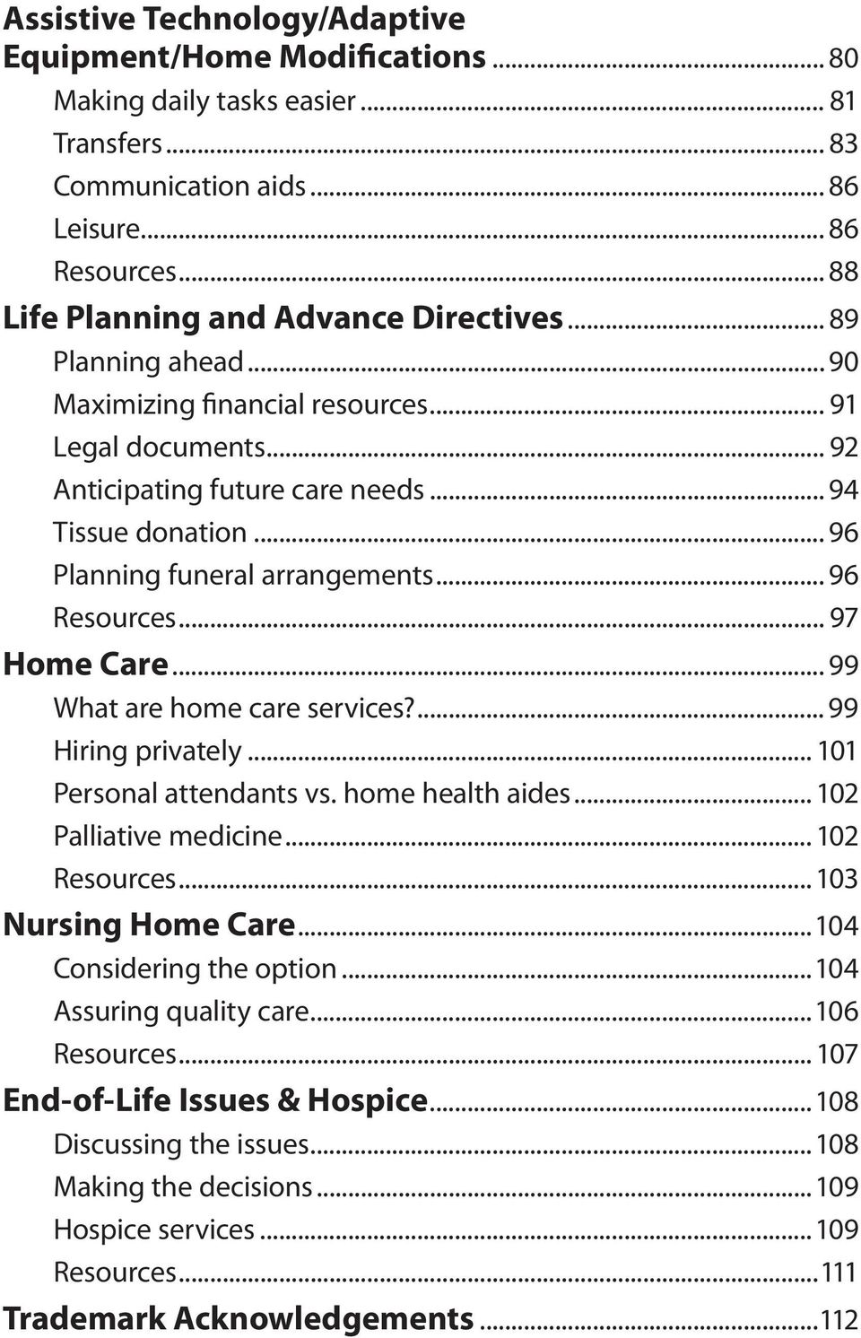 .. 96 Planning funeral arrangements... 96 Resources... 97 Home Care... 99 What are home care services?... 99 Hiring privately... 101 Personal attendants vs. home health aides... 102 Palliative medicine.