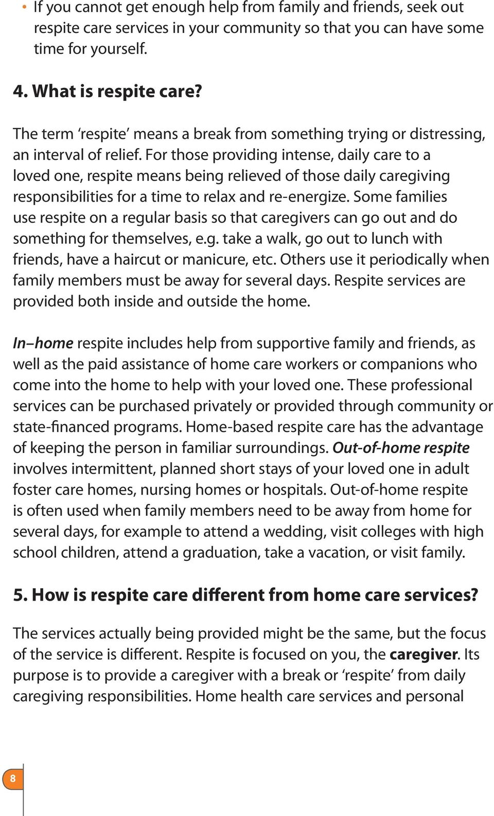 For those providing intense, daily care to a loved one, respite means being relieved of those daily caregiving responsibilities for a time to relax and re-energize.