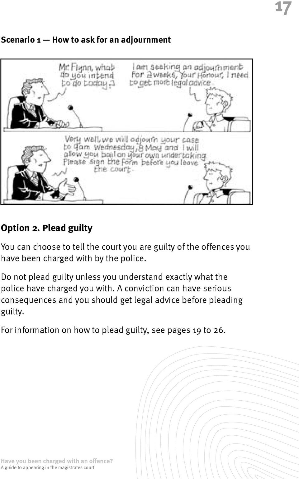 Do not plead guilty unless you understand exactly what the police have charged you with.