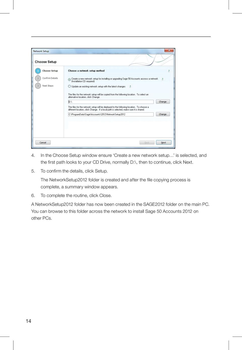 The NetworkSetup2012 folder is created and after the file copying process is complete, a summary window appears. 6.