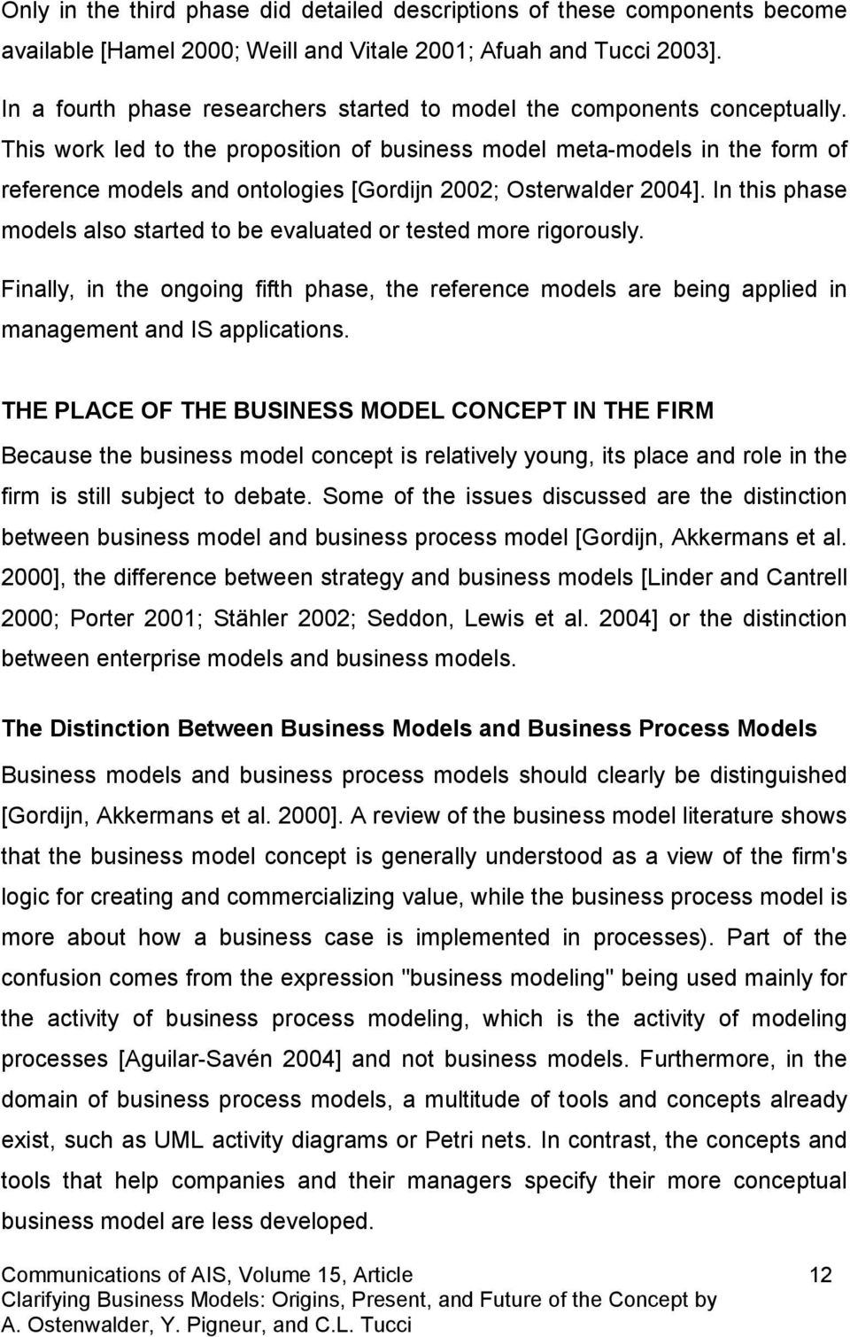This work led to the proposition of business model meta-models in the form of reference models and ontologies [Gordijn 2002; Osterwalder 2004].