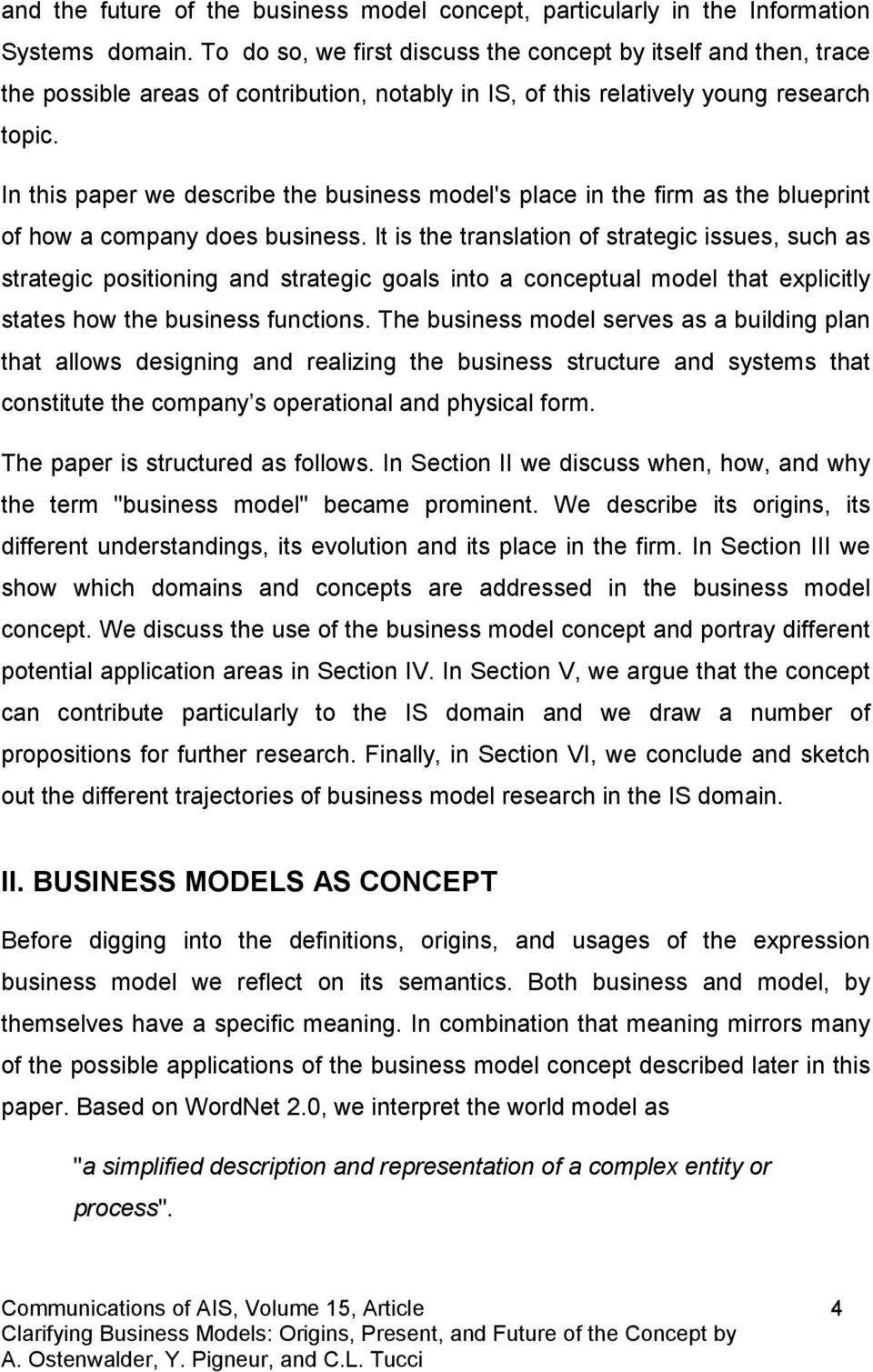 In this paper we describe the business model's place in the firm as the blueprint of how a company does business.