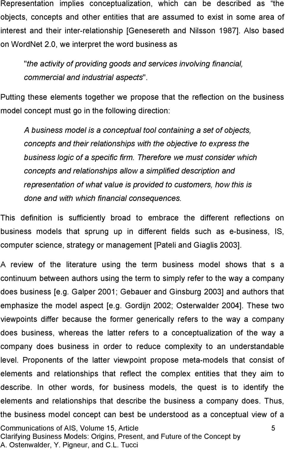Putting these elements together we propose that the reflection on the business model concept must go in the following direction: A business model is a conceptual tool containing a set of objects,