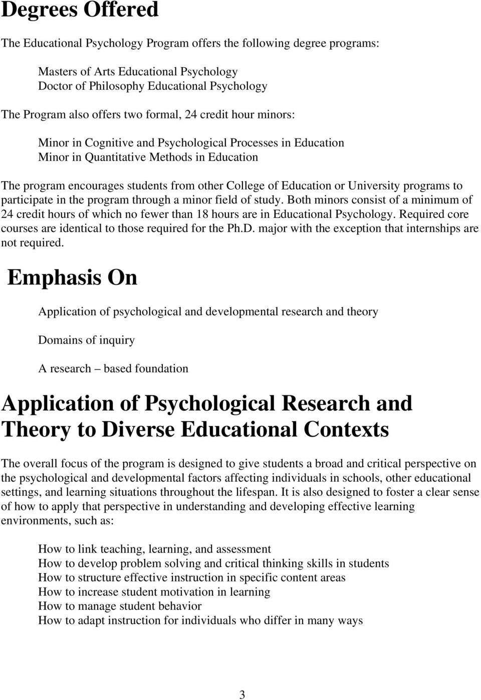 or University programs to participate in the program through a minor field of study. Both minors consist of a minimum of 24 credit hours of which no fewer than 18 hours are in Educational Psychology.