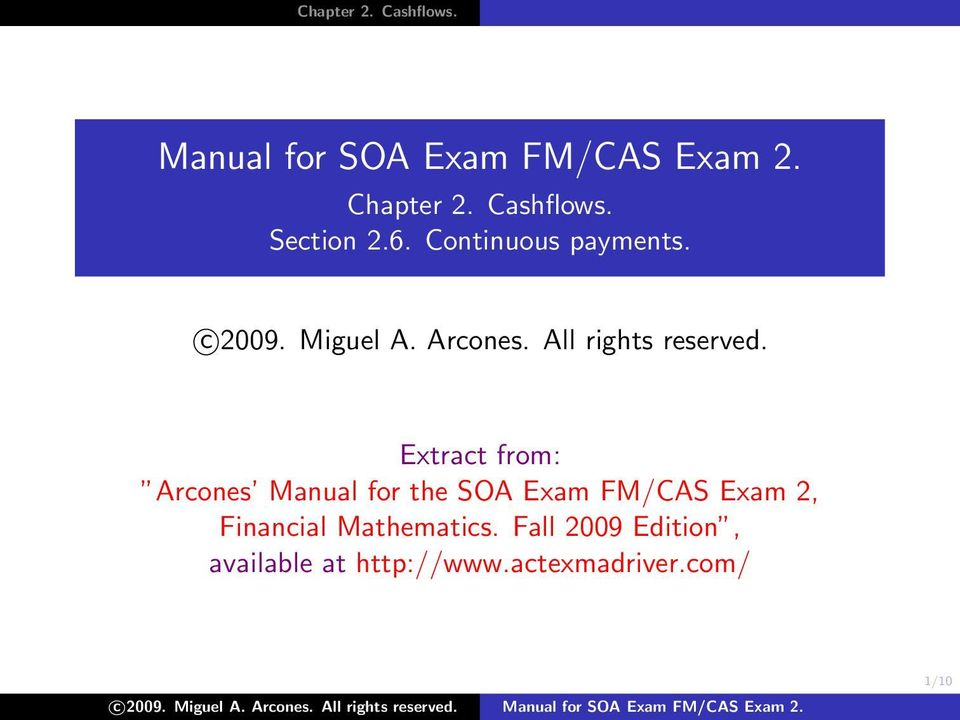 Extract from: Arcones Manual for the SOA Exam FM/CAS Exam 2, Financial Mathematics.