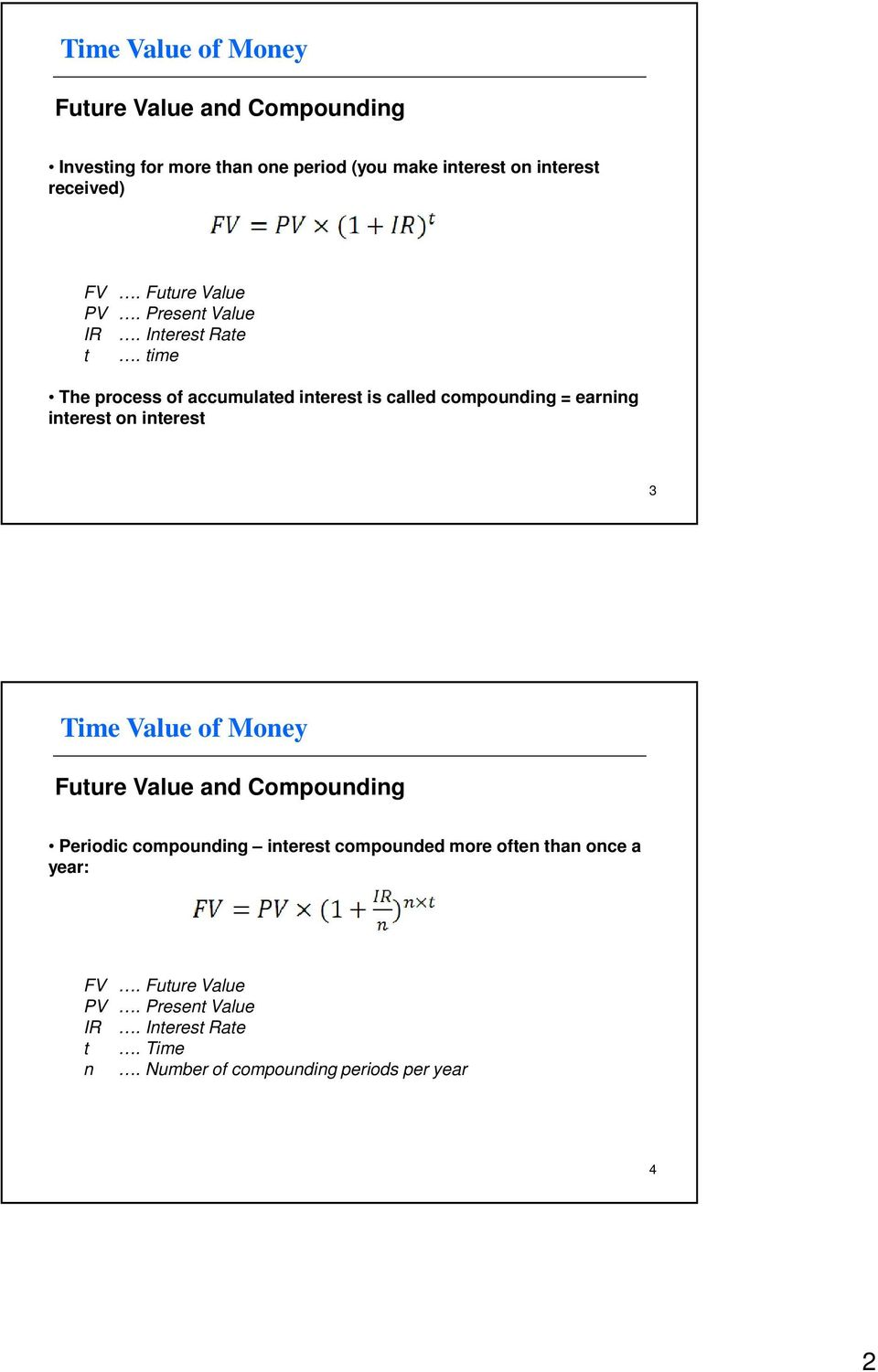 Present Value The process of accumulated interest is called compounding = earning interest on interest 3