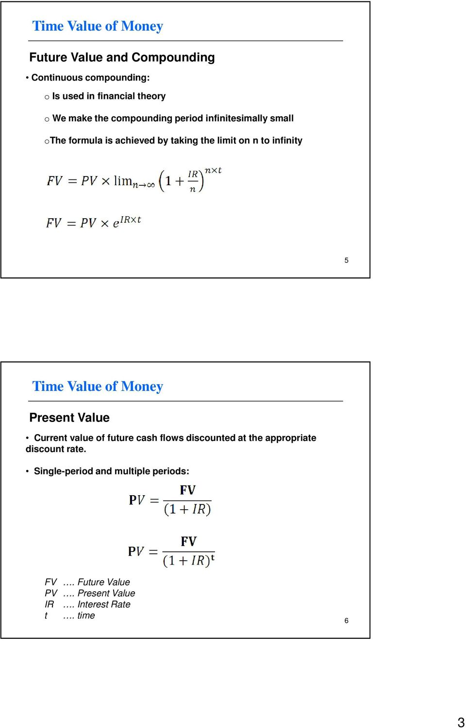 n to infinity 5 Present Value Current value of future cash flows discounted at the