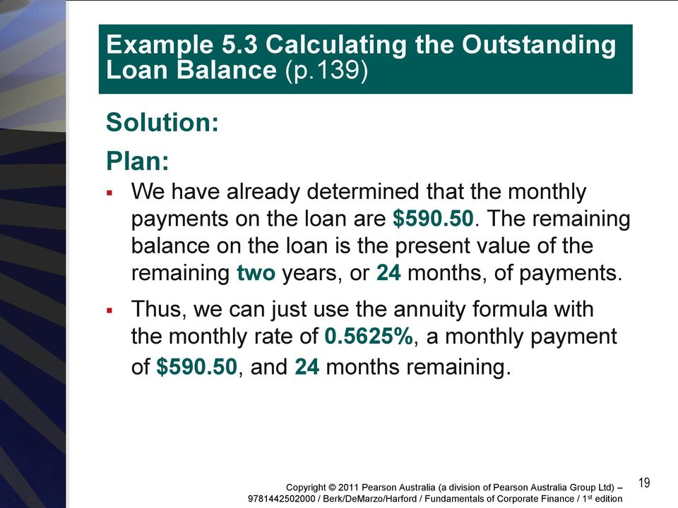 The remaining balance on the loan is the present value of the remaining two years, or 24 months, of