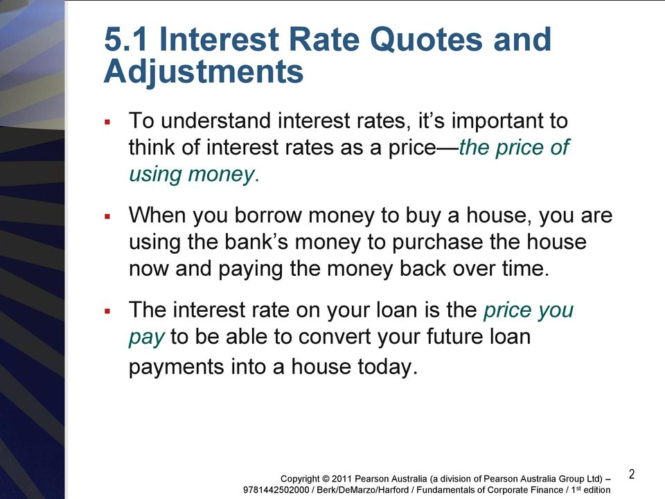 When you borrow money to buy a house, you are using the bank s money to purchase the house now and