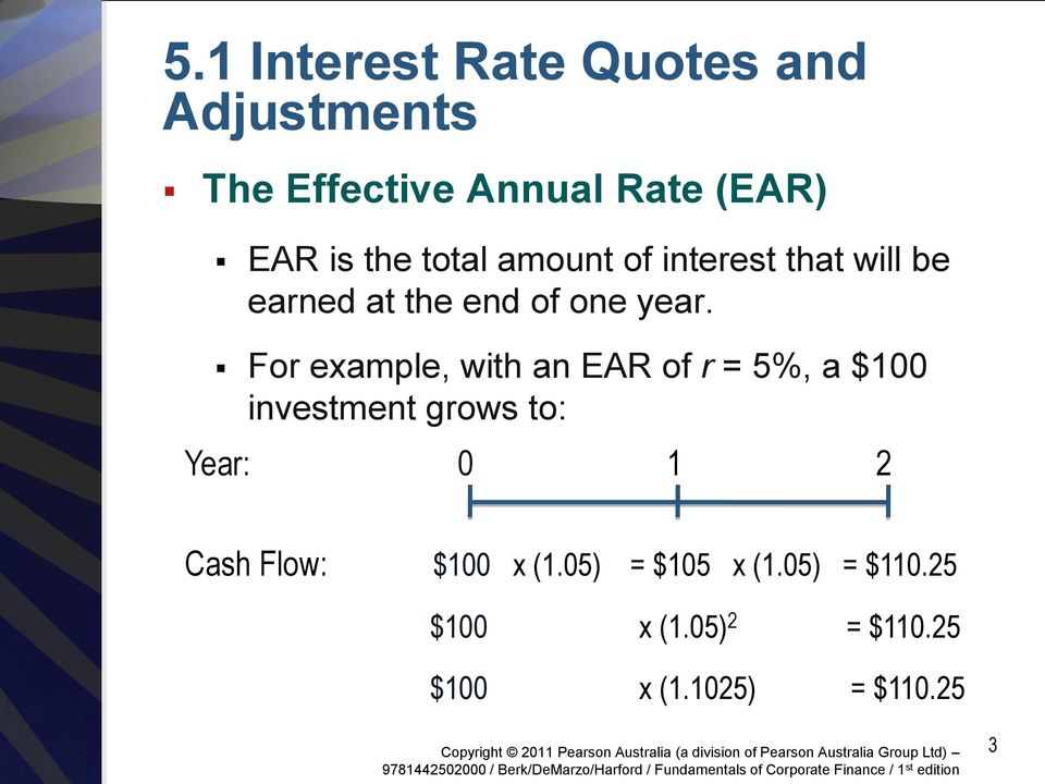For example, with an EAR of r = 5%, a $100 investment grows to: Year: 0 1 2 Cash